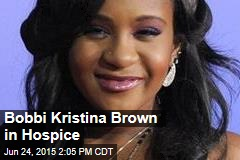 Bobbi Kristina Brown in Hospice