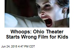 Whoops: Ohio Theater Starts Wrong Film for Kids