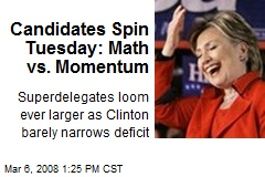 Candidates Spin Tuesday: Math vs. Momentum