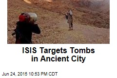 ISIS Targets Tombs in Ancient City