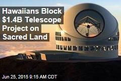 Hawaiians Block $1.4B Telescope Project on Sacred Land