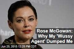 Rose McGowan: Why My 'Wussy Agent' Dumped Me