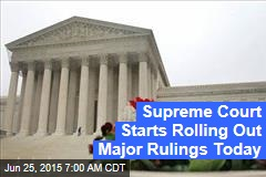Supreme Court Starts Rolling Out Major Rulings Today