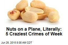 Nuts on a Plane, Literally: 5 Craziest Crimes of Week