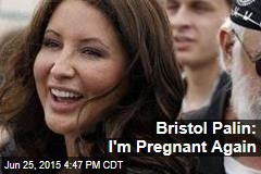 Bristol Palin: I'm Pregnant Again