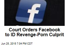 Court Orders Facebook to ID Revenge Porn Culprit