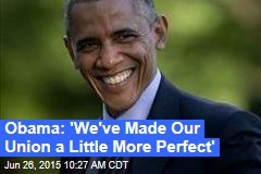 Obama: 'We've Made Our Union a Little More Perfect'