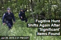 Fugitive Hunt Shifts Again After 'Significant' Items Found