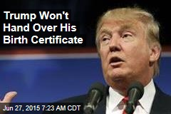 Trump Won't Hand Over His Birth Certificate