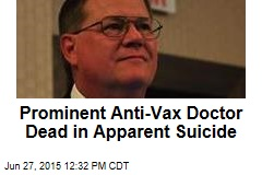 Prominent Anti-Vax Doctor Dead in Apparent Suicide