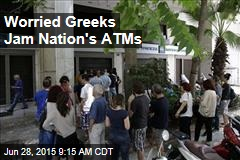 Worried Greeks Jam Nation's ATMs