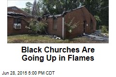 Black Churches Across South Go Up in Flames