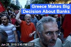Greece Makes Big Decision About Banks