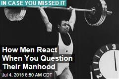 How Men React When You Question Their Manhood