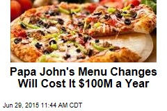 Papa John's Menu Changes Will Cost It $100M a Year