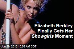 Elizabeth Berkley Finally Gets Her Showgirls Moment