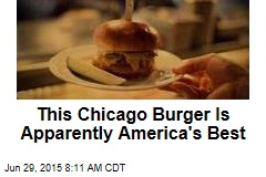 This Chicago Burger Is Apparently America's Best