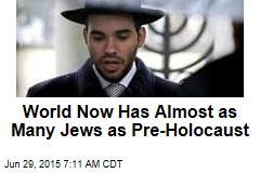 World Now Has Almost as Many Jews as Pre-Holocaust