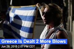 Greece Is Dealt 2 More Blows