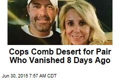 Cops Comb Desert for Pair Who Vanished 8 Days Ago