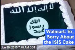 Walmart: Er, Sorry About the ISIS Cake