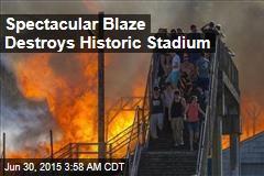 Spectacular Blaze Destroys Historic Stadium