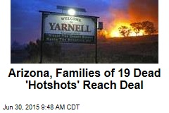 Ariz., Families of 19 Dead 'Hot Shots' Reach $600K+ Deal