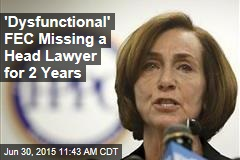 'Dysfunctional' FEC Missing a Head Lawyer for 2 Years