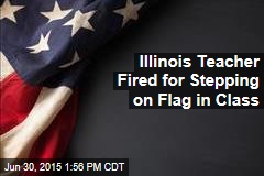 Illinois Teacher Fired for Stepping on Flag in Class