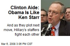Clinton Aide: Obama Is Like Ken Starr
