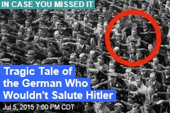 Tragic Tale of the German Who Wouldn't Salute Hitler