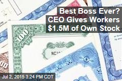 Best Boss Ever? CEO Gives Workers $1.5M of Own Stock