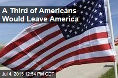 A Third of Americans Would Leave America