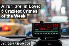 All's 'Fare' in Love: 5 Craziest Crimes of the Week