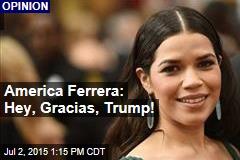 America Ferrera: Hey, Gracias, Trump!