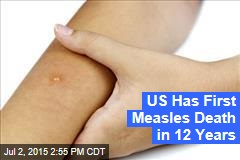 US Has First Measles Death in 12 Years