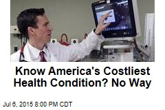 Know America's Costliest Health Condition? No Way