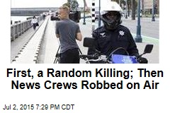 First, a Random Killing; Then News Crews Robbed on Air