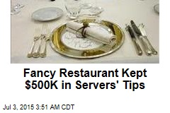 Fancy Restaurant Kept $500K in Servers' Tips