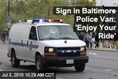 Sign in Baltimore Police Van: 'Enjoy Your Ride'