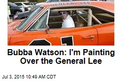 Bubba Watson: I'm Painting Over the General Lee