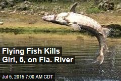 Flying Fish Kills Girl, 5, on Fla. River