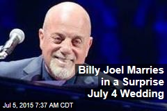Billy Joel Throws Surprise July 4 Wedding