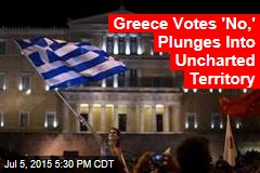 Greece Votes 'No,' Plunges Into Uncharted Territory
