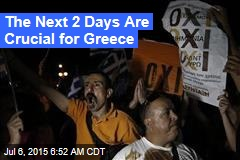 The Next 2 Days Are Crucial for Greece