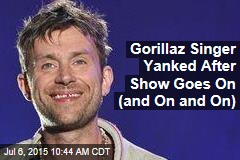 Gorillaz Singer Yanked After Show Goes On (and On and On)