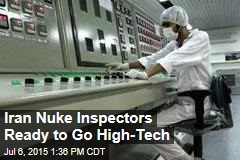 Iran Nuke Inspectors Ready to Go High-Tech