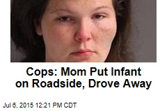 Cops: Mom Put Infant on Roadside, Drove Away