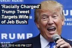 'Racially Charged' Trump Tweet Targets Wife of Jeb Bush