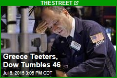 Greece Teeters, Dow Tumbles 46